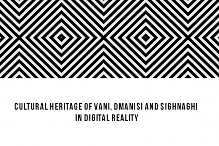 Cultural Heritage of Vani, Dmanisi and Sighnaghi in Digital Reality
